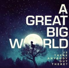 A Great Big World Is There Anybody Out There